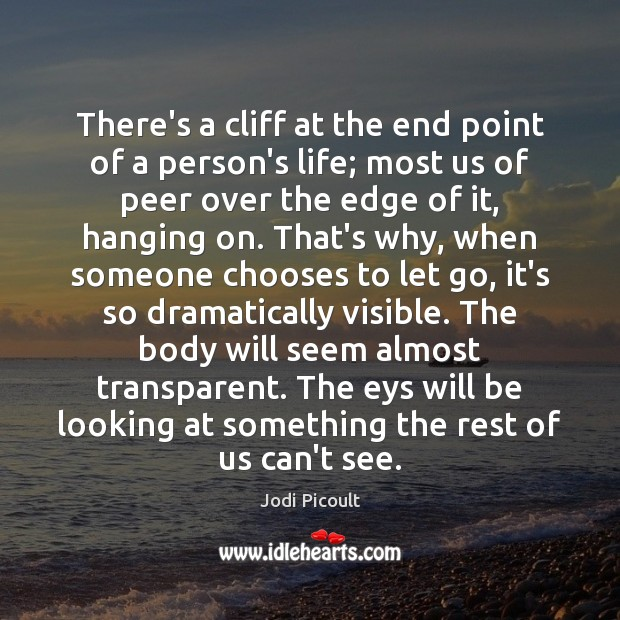 There's a cliff at the end point of a person's life; most Image