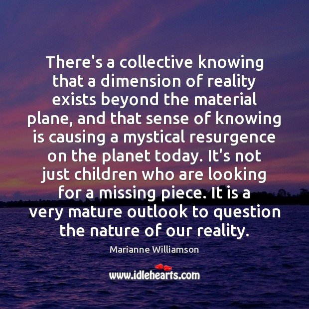 There's a collective knowing that a dimension of reality exists beyond the Image