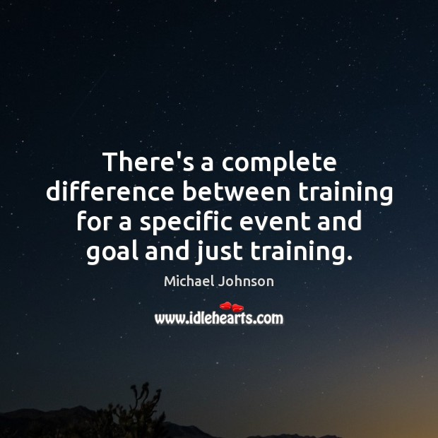 There's a complete difference between training for a specific event and goal Image