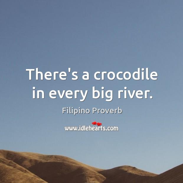 There's a crocodile in every big river. Filipino Proverbs Image
