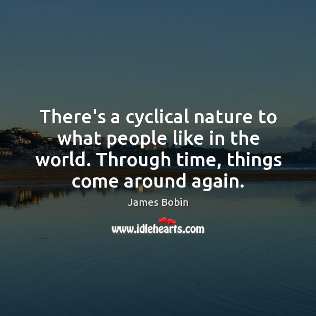 There's a cyclical nature to what people like in the world. Through Image