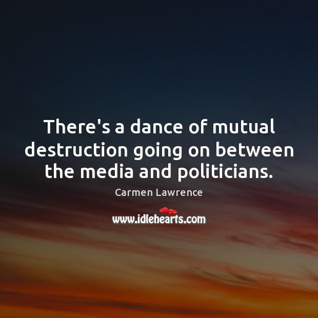 There's a dance of mutual destruction going on between the media and politicians. Image