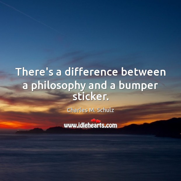 There's a difference between a philosophy and a bumper sticker. Image