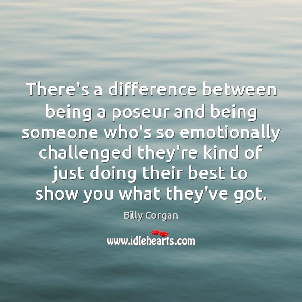 There's a difference between being a poseur and being someone who's so Image