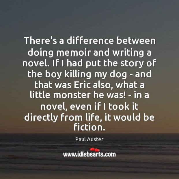 There's a difference between doing memoir and writing a novel. If I Paul Auster Picture Quote