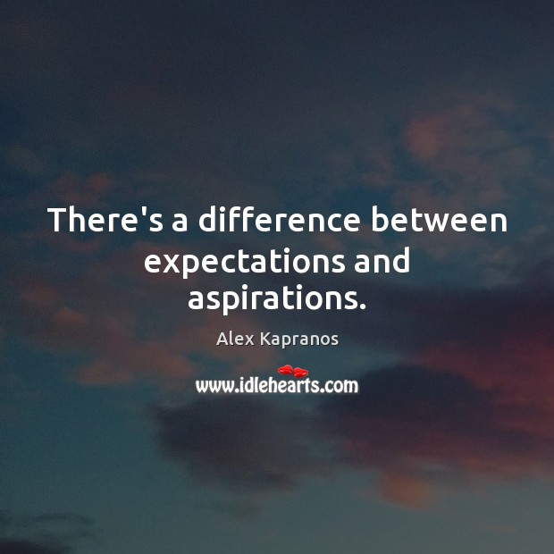 Image, There's a difference between expectations and aspirations.