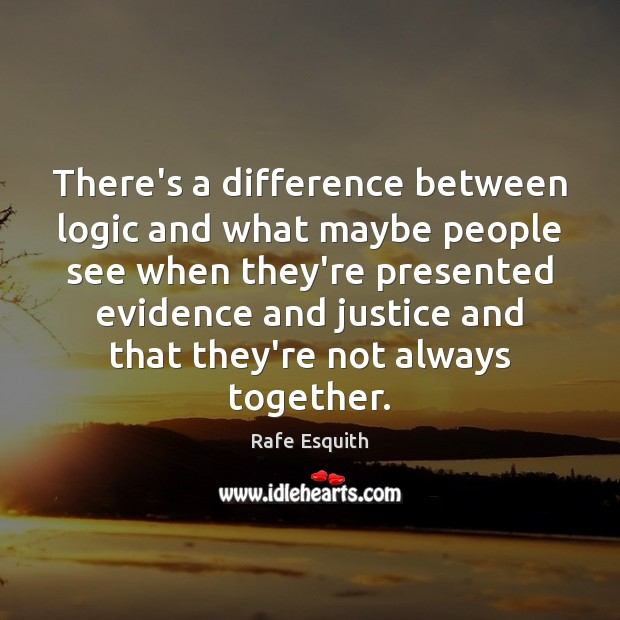 There's a difference between logic and what maybe people see when they're Rafe Esquith Picture Quote