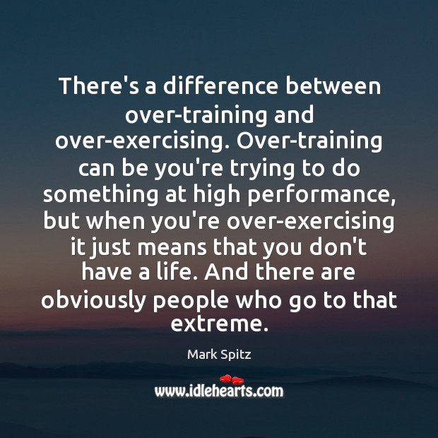 There's a difference between over-training and over-exercising. Over-training can be you're trying Be You Quotes Image