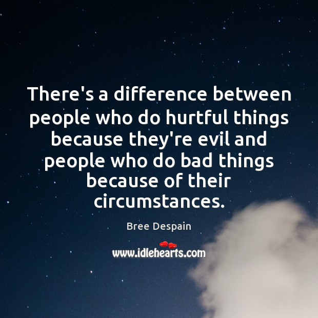 Image, There's a difference between people who do hurtful things because they're evil