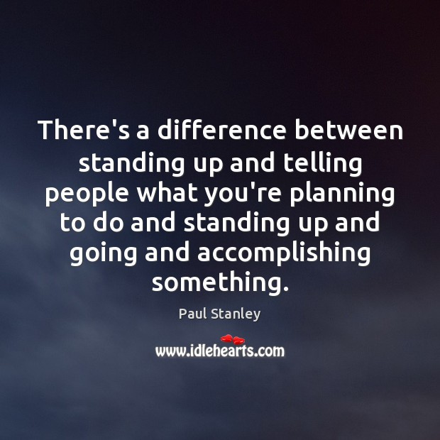 There's a difference between standing up and telling people what you're planning Paul Stanley Picture Quote