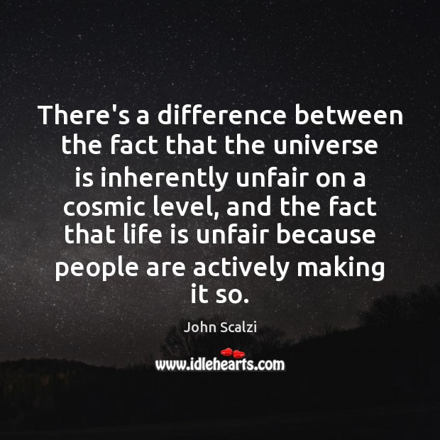 There's a difference between the fact that the universe is inherently unfair Image