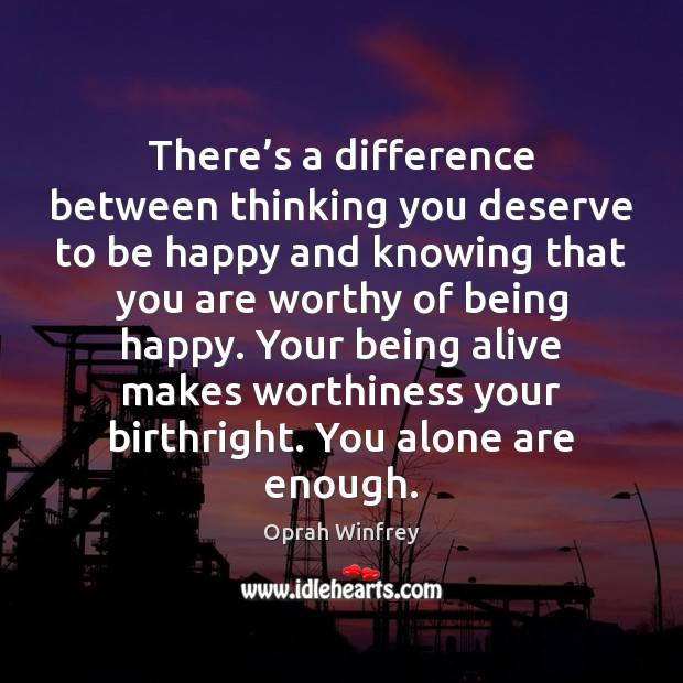 Image, There's a difference between thinking you deserve to be happy and