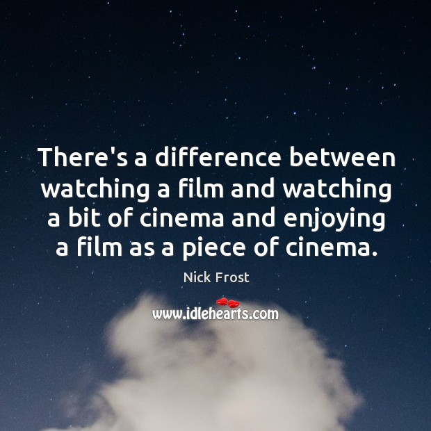 There's a difference between watching a film and watching a bit of Image