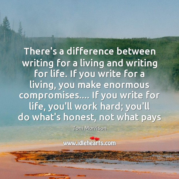 There's a difference between writing for a living and writing for life. Image