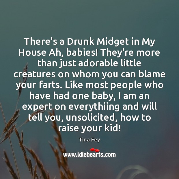 Image about There's a Drunk Midget in My House Ah, babies! They're more than