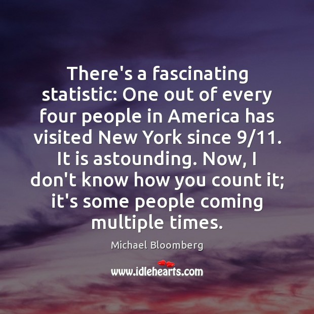 There's a fascinating statistic: One out of every four people in America Michael Bloomberg Picture Quote