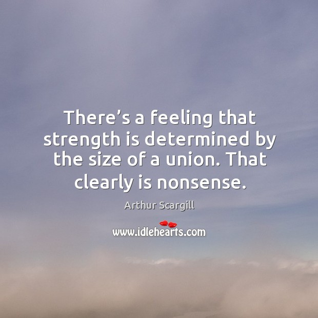 Image, There's a feeling that strength is determined by the size of a union. That clearly is nonsense.
