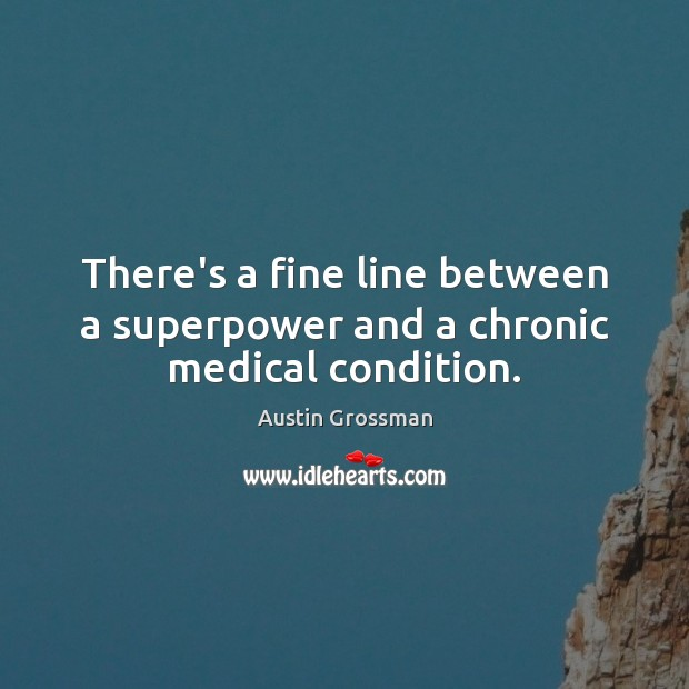 Image, There's a fine line between a superpower and a chronic medical condition.