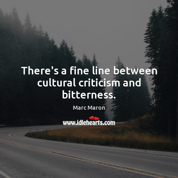 There's a fine line between cultural criticism and bitterness. Image
