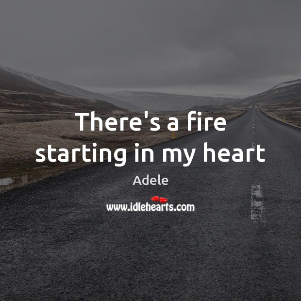 There's a fire starting in my heart Adele Picture Quote