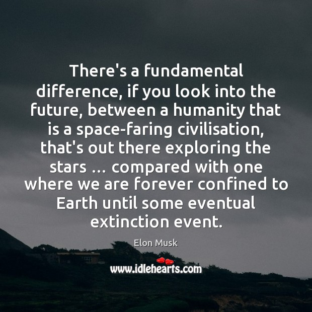 There's a fundamental difference, if you look into the future, between a Elon Musk Picture Quote