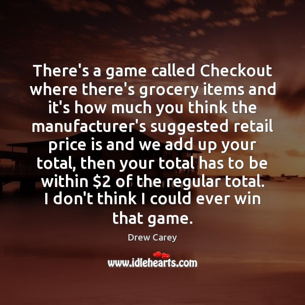 There's a game called Checkout where there's grocery items and it's how Drew Carey Picture Quote