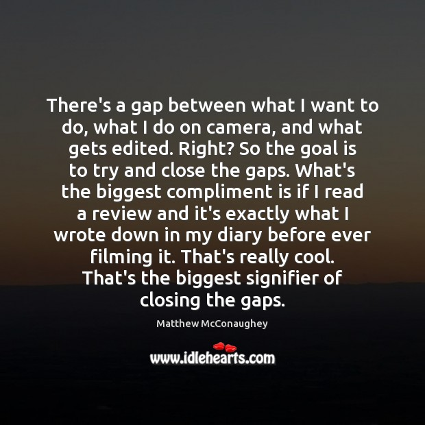 There's a gap between what I want to do, what I do Matthew McConaughey Picture Quote