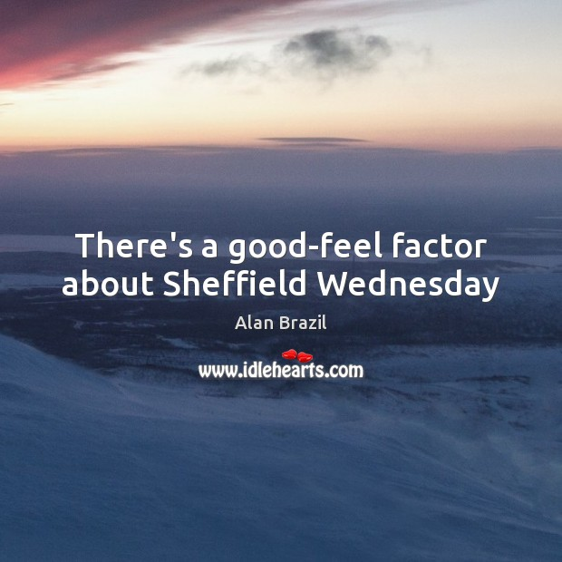 Image, There's a good-feel factor about Sheffield Wednesday