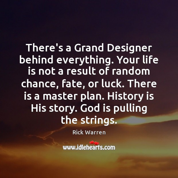 There's a Grand Designer behind everything. Your life is not a result Image