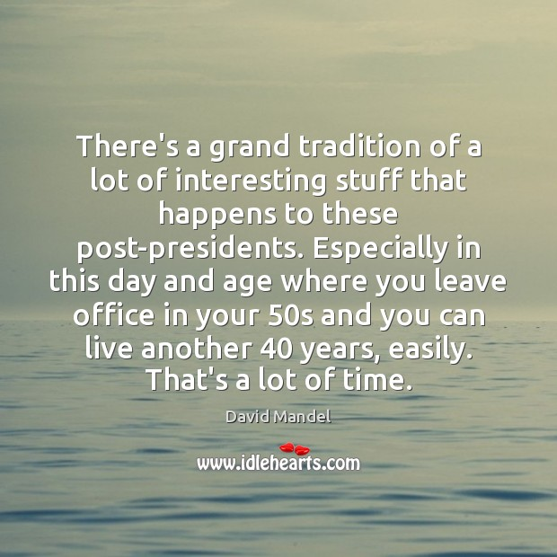 There's a grand tradition of a lot of interesting stuff that happens David Mandel Picture Quote