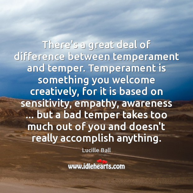 Image, There's a great deal of difference between temperament and temper. Temperament is