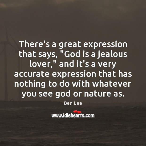 "Image, There's a great expression that says, ""God is a jealous lover,"" and"