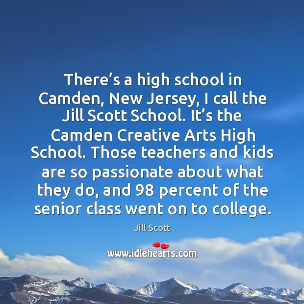 There's a high school in camden, new jersey, I call the jill scott school. Image