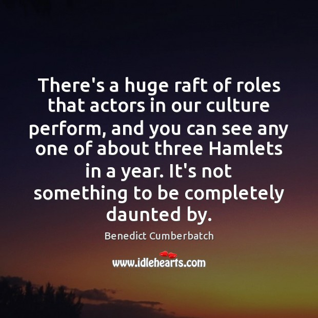 Image, There's a huge raft of roles that actors in our culture perform,