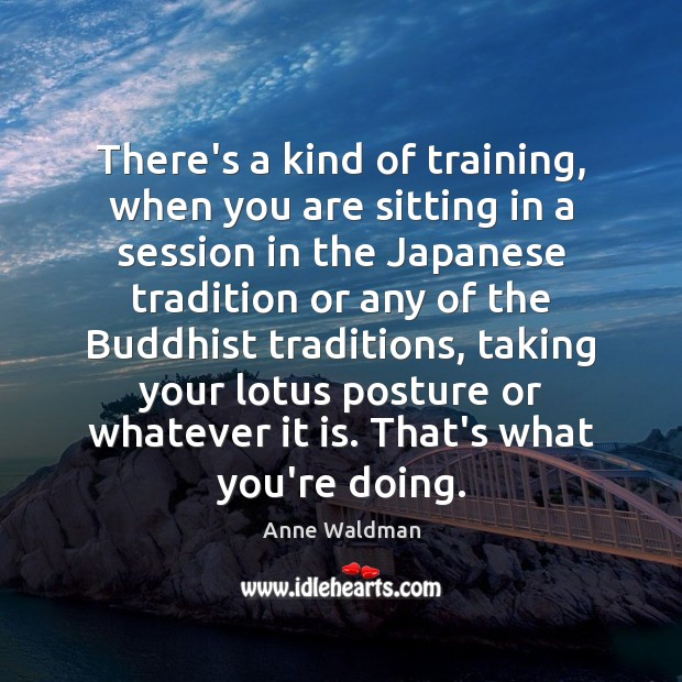 There's a kind of training, when you are sitting in a session Anne Waldman Picture Quote