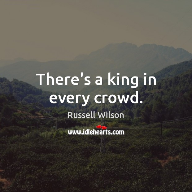 There's a king in every crowd. Image