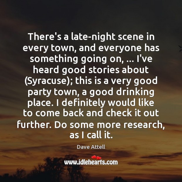 There's a late-night scene in every town, and everyone has something going Dave Attell Picture Quote
