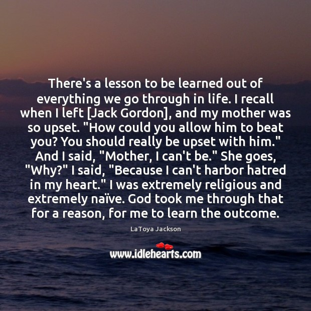 There's a lesson to be learned out of everything we go through LaToya Jackson Picture Quote