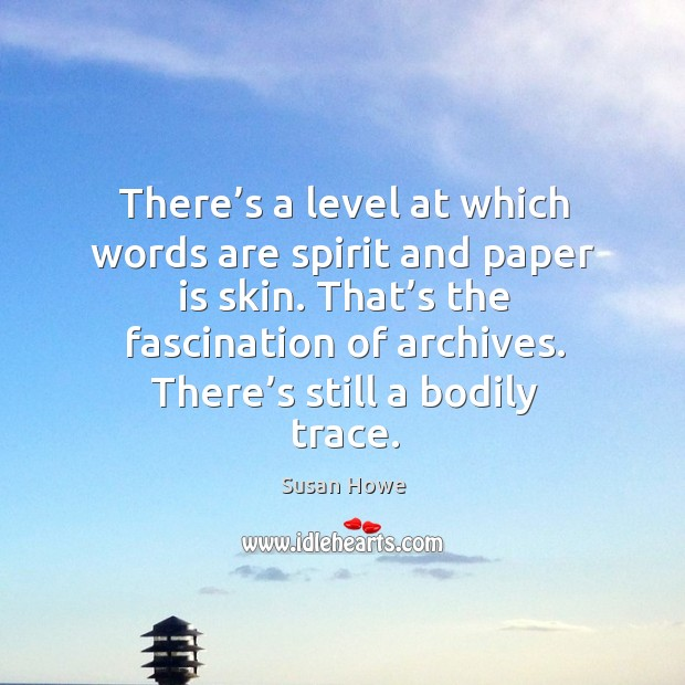 There's a level at which words are spirit and paper is Susan Howe Picture Quote