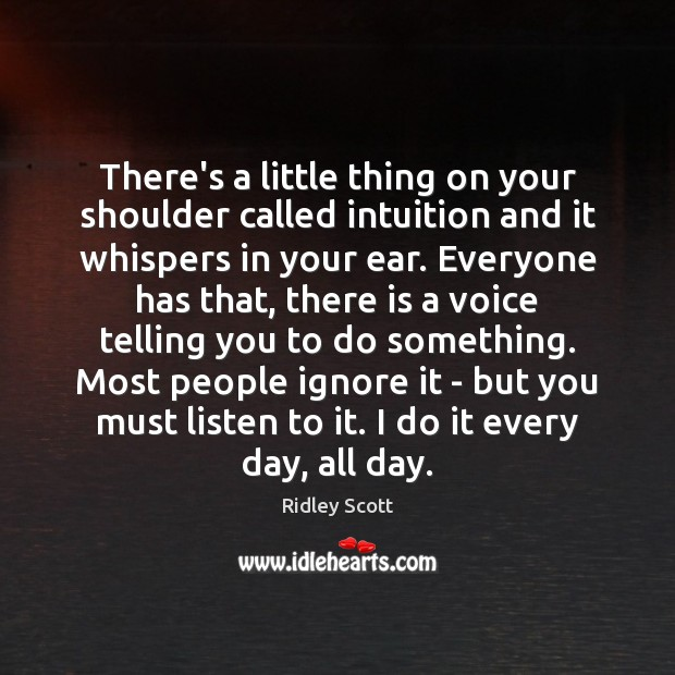 There's a little thing on your shoulder called intuition and it whispers Ridley Scott Picture Quote