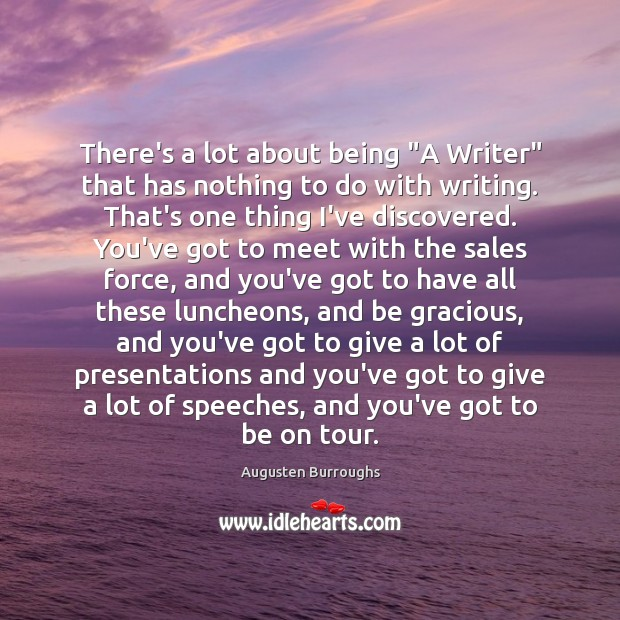 "There's a lot about being ""A Writer"" that has nothing to do Augusten Burroughs Picture Quote"