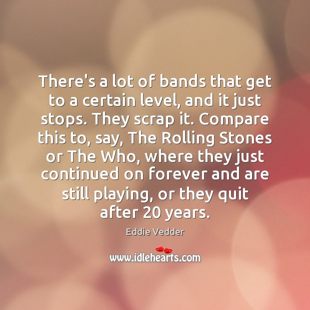 There's a lot of bands that get to a certain level, and Compare Quotes Image