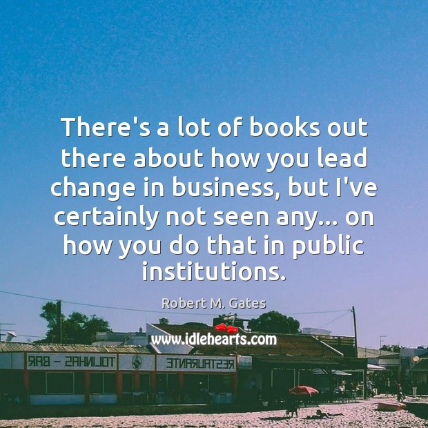 There's a lot of books out there about how you lead change Image