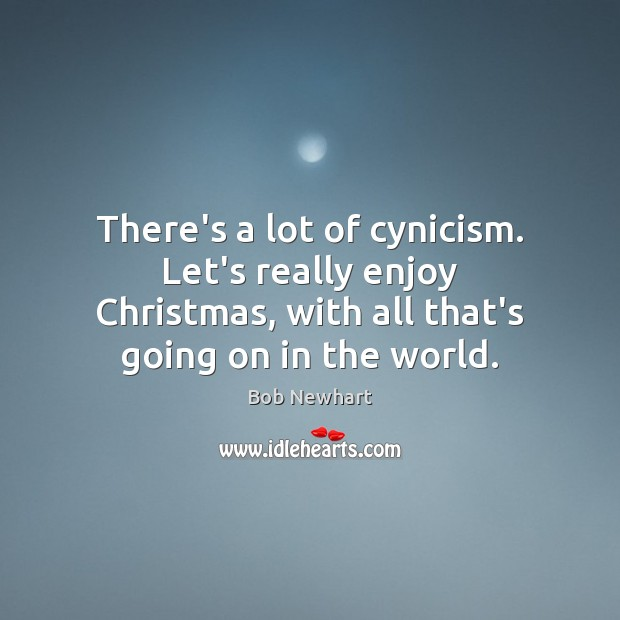 There's a lot of cynicism. Let's really enjoy Christmas, with all that's Bob Newhart Picture Quote