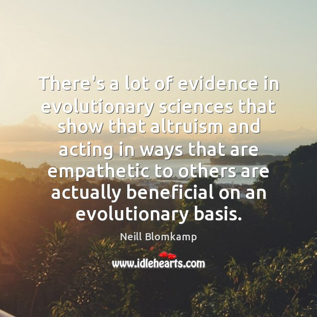 There's a lot of evidence in evolutionary sciences that show that altruism Image