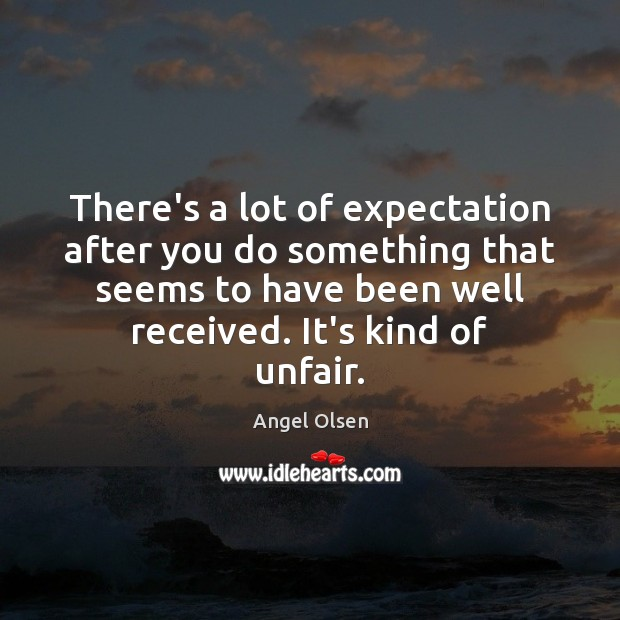 Image, There's a lot of expectation after you do something that seems to
