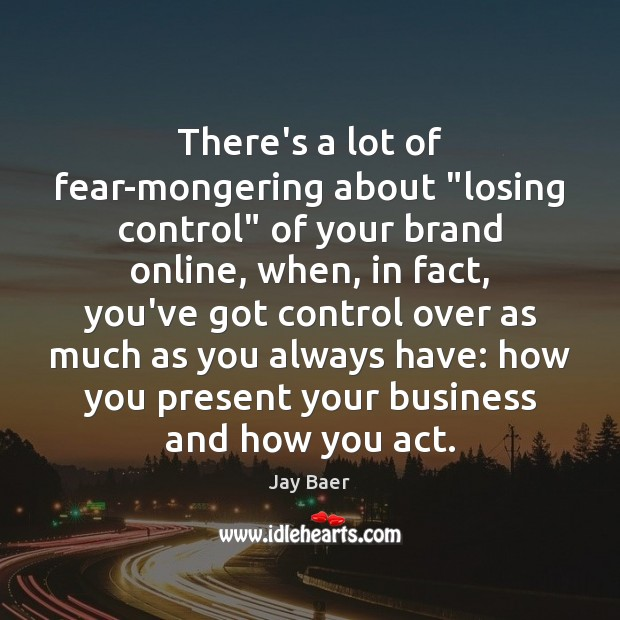 """There's a lot of fear-mongering about """"losing control"""" of your brand online, Image"""