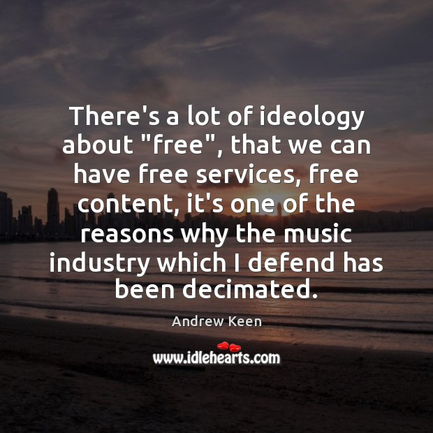 "Image, There's a lot of ideology about ""free"", that we can have free"