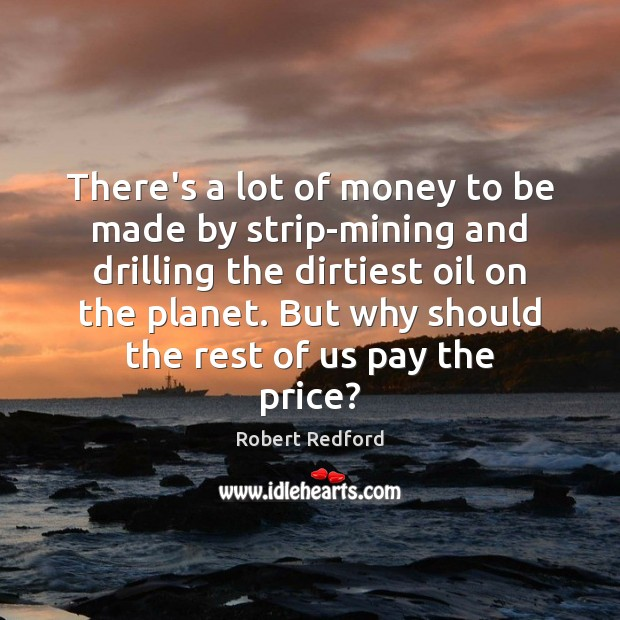 Image, There's a lot of money to be made by strip-mining and drilling