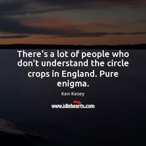 There's a lot of people who don't understand the circle crops in England. Pure enigma. Image